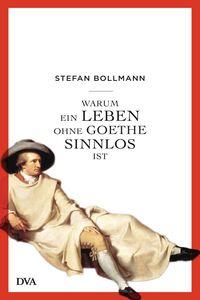 Stefan Bollmann: Warum ein Leben ohne Goethe sinnlos ist