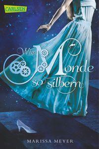 Marissa Meyer: Die Luna-Chroniken, Band 1: Wie Monde so silbern